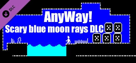 AnyWay! - Scary blue moon rays DLC.