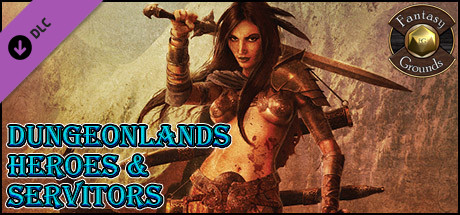 Fantasy Grounds - Dungeonlands: Heroes And Servitors (Savage Worlds)