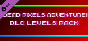 !Dead Pixels Adventure! - DLC Levels pack cover art