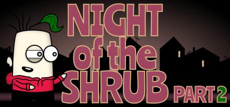 Night of the Shrub Part 2