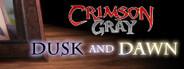 Crimson Gray: Dusk and Dawn
