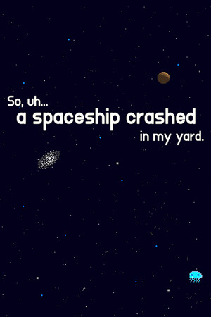 So, uh... a spaceship crashed in my yard. poster image on Steam Backlog