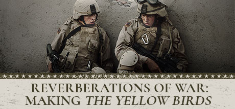 The Yellow Birds: Reverberations of War: Making 'The Yellow Birds'