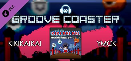Купить Groove Coaster - KIKIKAIKAI (DLC)