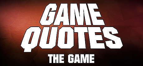 GAME QUOTES - THE GAME