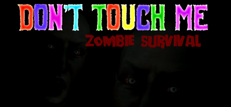 Don't Touch Me : Zombie Survival