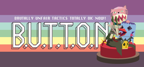 B.U.T.T.O.N. (Brutally Unfair Tactics Totally OK Now)