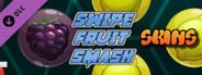 Swipe Fruit Smash - Skins