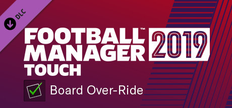 Football Manager 2019 Touch - Board Over-Ride
