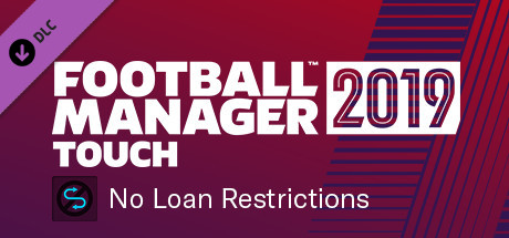 Football Manager 2019 Touch - No Loan Restrictions