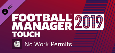 Football Manager 2019 Touch - No Work Permits