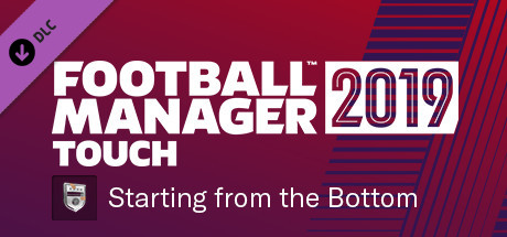 Football Manager 2019 Touch -  Starting from the Bottom Challenge
