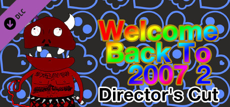 Welcome Back To 2007 2 - Director's Cut