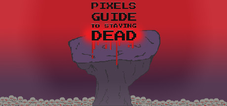 Pixels Guide to Staying Dead