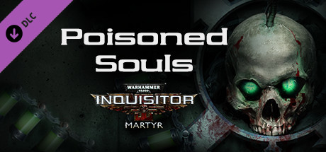 Warhammer 40,000: Inquisitor - Martyr - Poisoned Souls