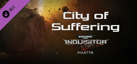 Warhammer 40,000: Inquisitor - Martyr - City of Suffering
