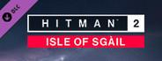 HITMAN™2 - Isle of Sgàil