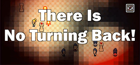 There Is No Turning Back!