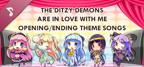 The Ditzy Demons Are in Love With Me - Opening/Ending Theme Songs