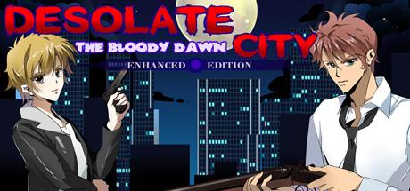 Desolate City: The Bloody Dawn Enhanced Edition