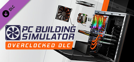 PC Building Simulator - Overclocked Edition Content