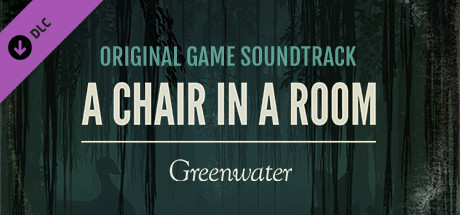 A Chair in a Room: Greenwater OST