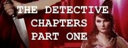 The Detective Chapters: Part One