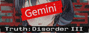 Truth: Disorder III — Gemini / 真実:障害III - 双子座