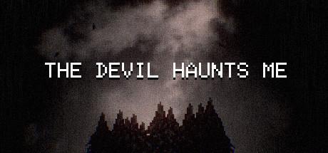 THE DEVIL HAUNTS ME