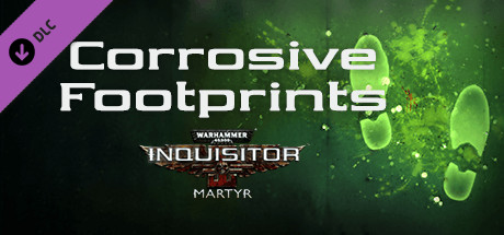 Warhammer 40,000: Inquisitor - Martyr - Corrosive Footprints
