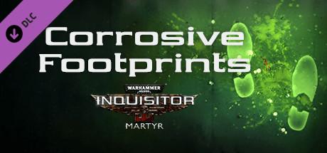 Warhammer 40,000: Inquisitor - Martyr - Corrosive Footprints