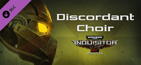 Warhammer 40,000: Inquisitor - Martyr - Discordant Choir