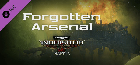 Warhammer 40,000: Inquisitor - Martyr - Forgotten Arsenal
