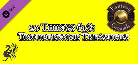Fantasy Grounds - 20 things #18: Troublesome Treasures (Any Ruleset)