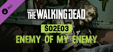 OVERKILL's The Walking Dead: S02E03 Enemy Of My Enemy