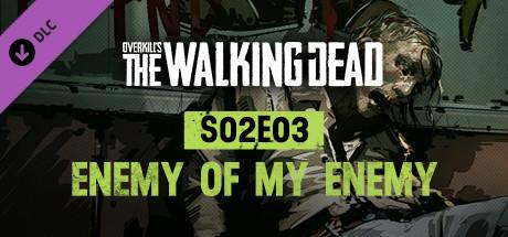 OVERKILL's The Walking Dead: S02E03 Enemy Of My Enemy
