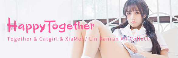 Happy Together - Together & Catgirl & XiaMei / Lin Ranran All Collect