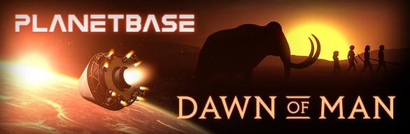 Dawn of Man + Planetbase