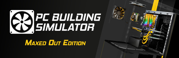 PC Building Simulator - Maxed Out Edition