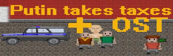 Putin takes taxes + OST