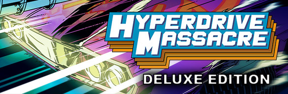 Hyperdrive Massacre - Deluxe Edition