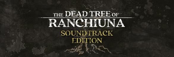 The Dead Tree of Ranchiuna Soundtrack Edition