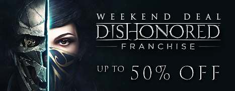 Weekend Deal – Dishonored Franchise, up to 50% Off