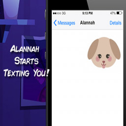 Alannah starts texting you!