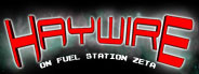 Haywire on Fuel Station Zeta