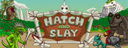 Hatch and Slay