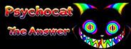Psychocat: The Answer