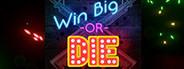 Win Big Or Die