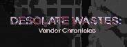 Desolate Wastes: Vendor Chronicles