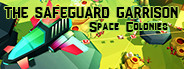 The Safeguard Garrison: Space Colonies